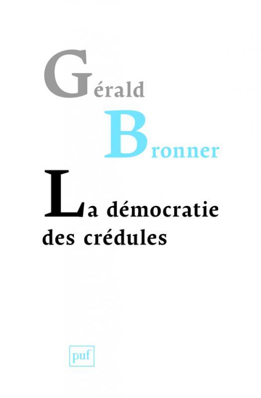 BRONNER Gerald, La démocratie des crédules
