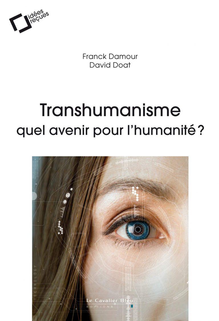 Franck DAMOUR, David DOAT : Transhumanisme: quel avenir pour l'humanité?