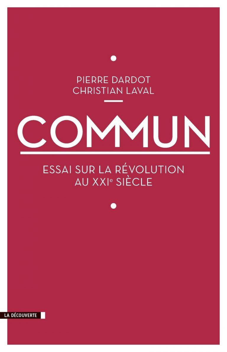 DARDOT Pierre, LAVAL Christian, Commun : essai sur la révolution au XXIe siècle