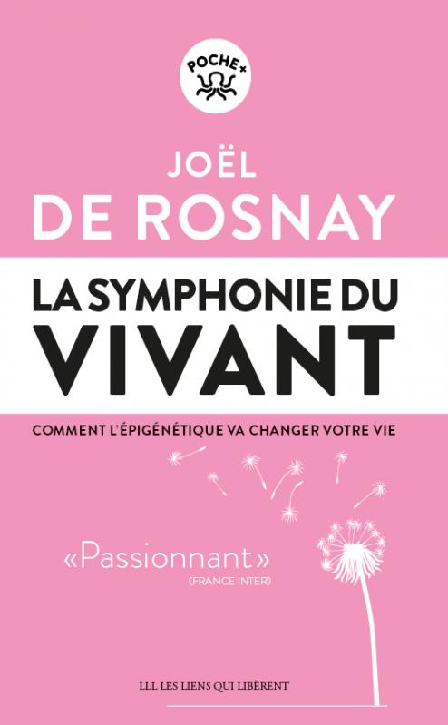 DE ROSNAY Joël, La symphonie du vivant : comment l'épigénétique va changer votre vie