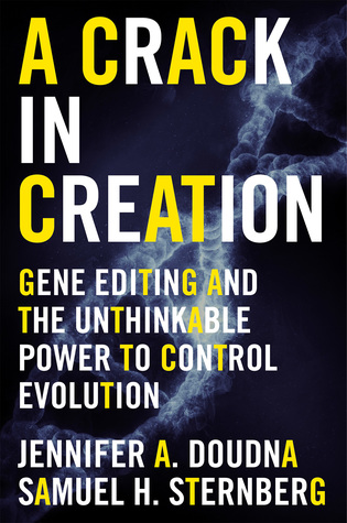 DOUDNA Jennifer A., STERNBERG Samuel H., A Crack in Creation: Gene Editing and the Unthinkable Power to Control Evolution